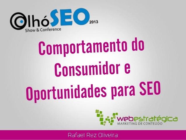 Comportamento do Consumidor e Oportunidades para SEO - Palestra OlhoSEO SP 2013