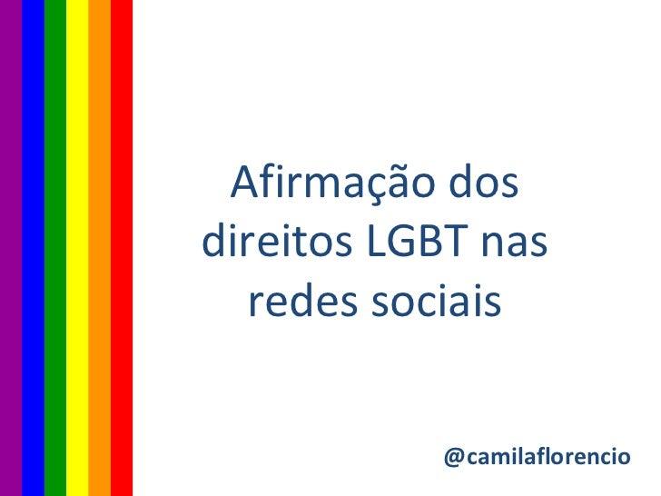 Afirmação dos direitos LGBT nas redes sociais @camilaflorencio
