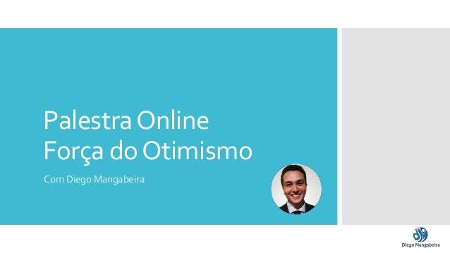 PalestraOnline Força doOtimismo Com Diego Mangabeira