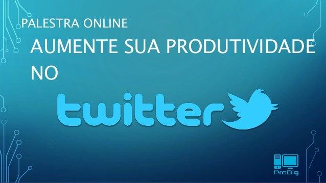 Palestra Online Aumente sua Produtividade no Twitter