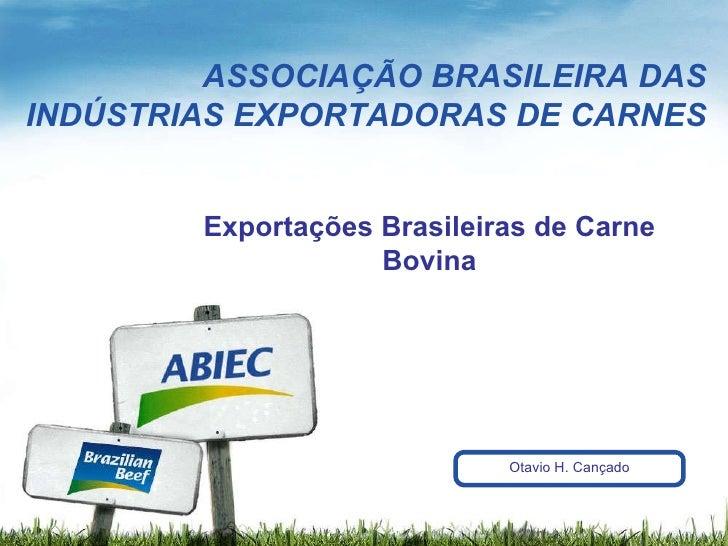 ASSOCIAÇÃO BRASILEIRA DAS INDÚSTRIAS EXPORTADORAS DE CARNES Exportações Brasileiras de Carne Bovina Otavio H. Cançado