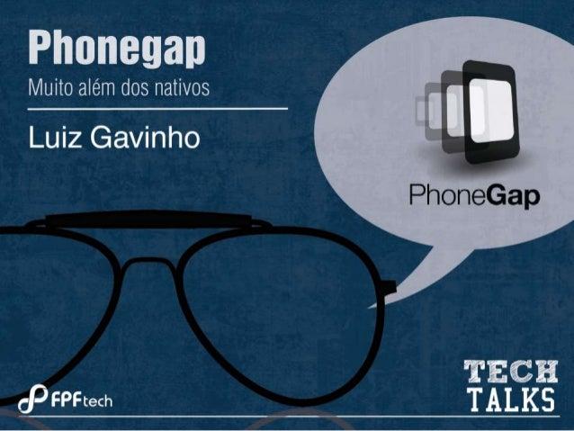Phonegap, muito além dos nativos!