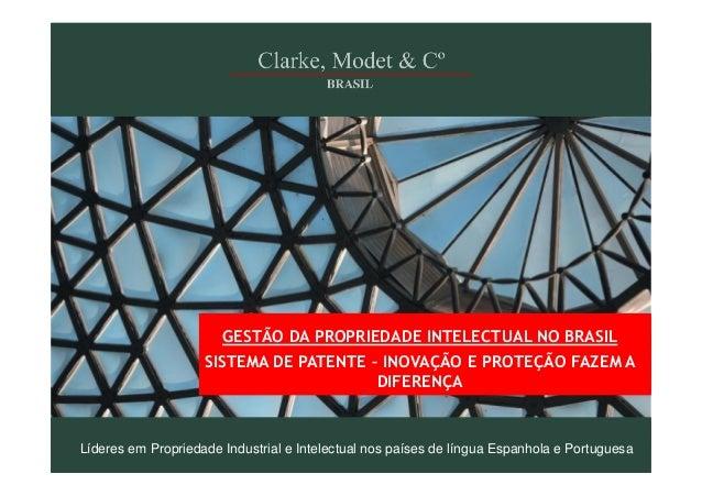 GESTÃO DA PROPRIEDADE INTELECTUAL NO BRASIL SISTEMA DE PATENTE – INOVAÇÃO E PROTEÇÃO FAZEM A DIFERENÇA  Líderes em Proprie...