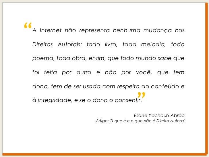 """""""<br />A Internet não representa nenhuma mudança nos Direitos Autorais: todo livro, toda melodia, todo poema, toda obra, e..."""