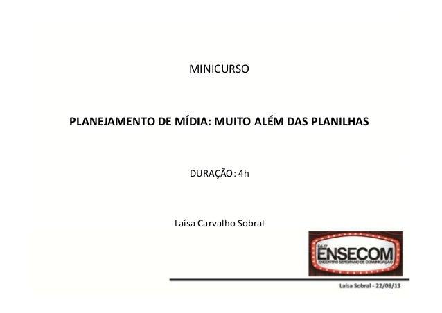 MINICURSO PLANEJAMENTO DE MÍDIA: MUITO ALÉM DAS PLANILHAS DURAÇÃO: 4h Laísa Carvalho Sobral