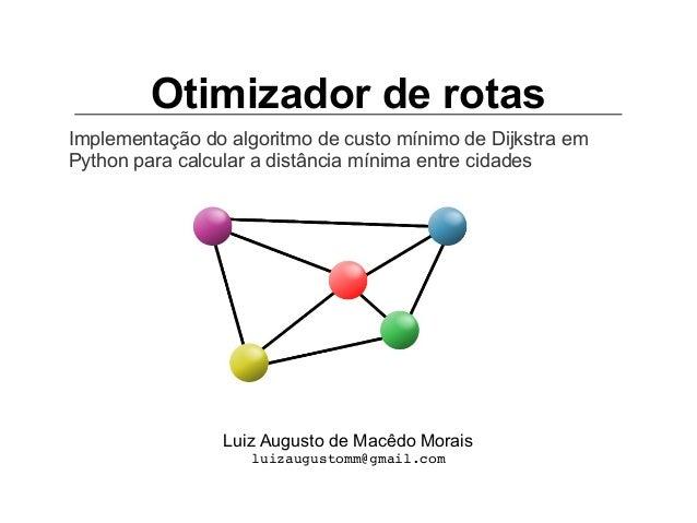 Otimizador de rotas Implementação do algoritmo de custo mínimo de Dijkstra em Python para calcular a distância mínima entr...