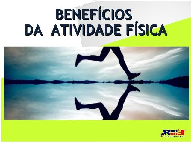 BENEFÍCIOSBENEFÍCIOS DA ATIVIDADE FÍSICADA ATIVIDADE FÍSICA