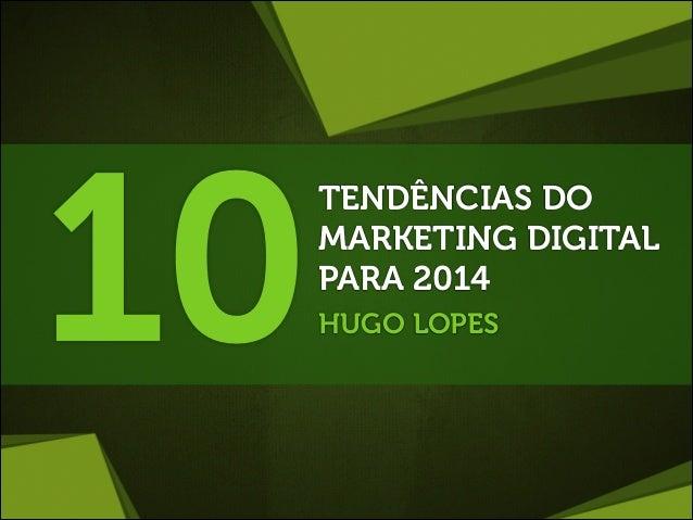 10  TENDÊNCIAS DO MARKETING DIGITAL PARA 2014 HUGO LOPES