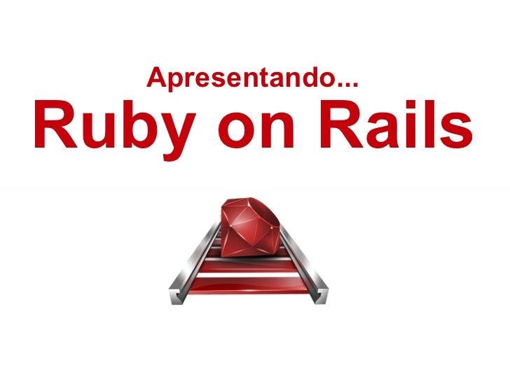 Apresentando... Ruby on Rails