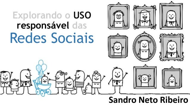 Explorando o USO responsável das Redes Sociais Sandro Neto Ribeiro