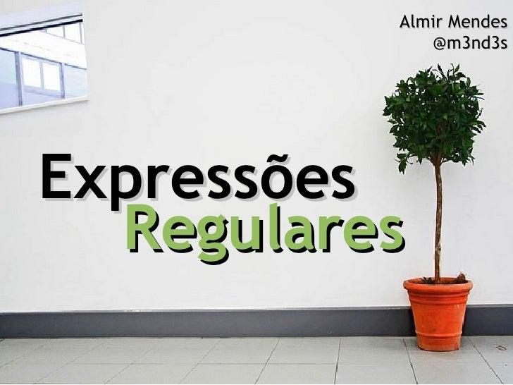 Almir Mendes @m3nd3s Expressões Regulares