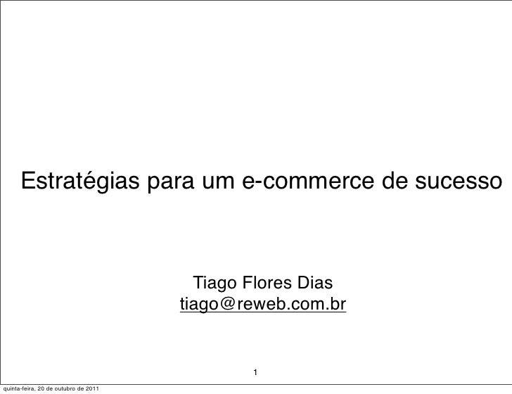 Estratégias para um e-commerce de sucesso                                        Tiago Flores Dias                        ...