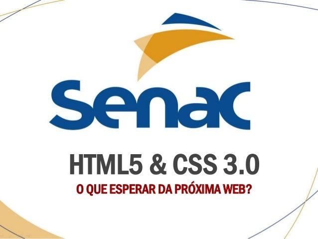 HTML5 & CSS 3.0 O QUE ESPERAR DA PRÓXIMA WEB?