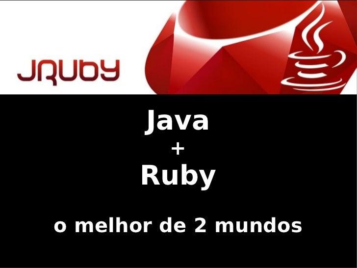 Jruby, o melhor de 2 mundos (MacGyver + ChuckNorris)