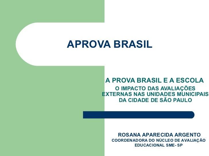 APROVA BRASIL A PROVA BRASIL E A ESCOLA  O IMPACTO DAS AVALIAÇÕES EXTERNAS NAS UNIDADES MUNICIPAIS DA CIDADE DE SÃO PAULO ...