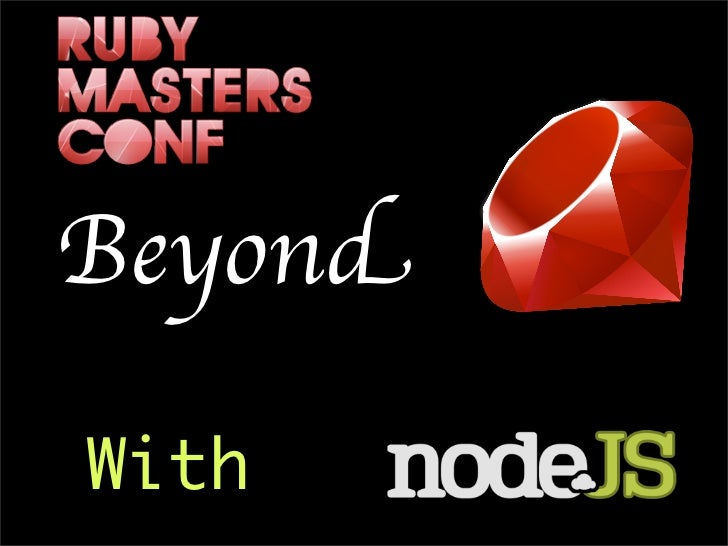 RubyMasters 2011 - Beyond Ruby with NodeJS