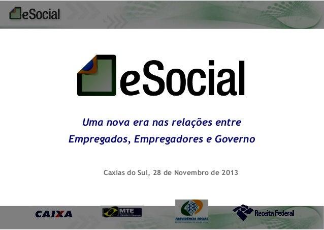 Uma nova era nas relações entre Empregados, Empregadores e Governo Caxias do Sul, 28 de Novembro de 2013