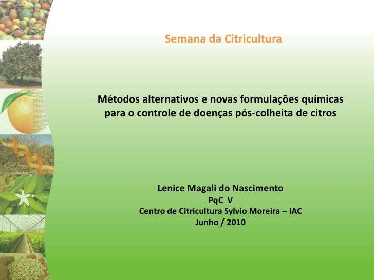 Semana da Citricultura<br />Métodos alternativos e novas formulações químicas para o controle de doenças pós-colheita de c...