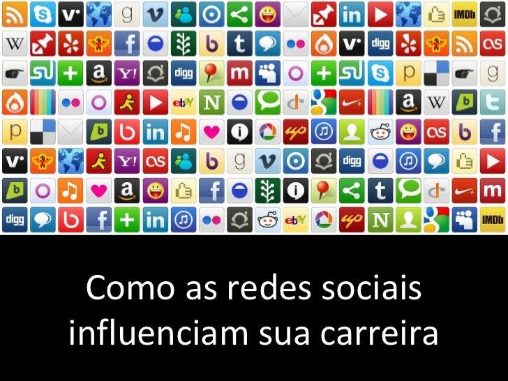 Como as redes sociais influenciam sua carreira