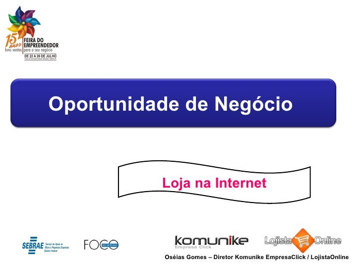 Loja na Internet Oséias Gomes – Diretor Komunike EmpresaClick / LojistaOnline Oportunidade de Negócio