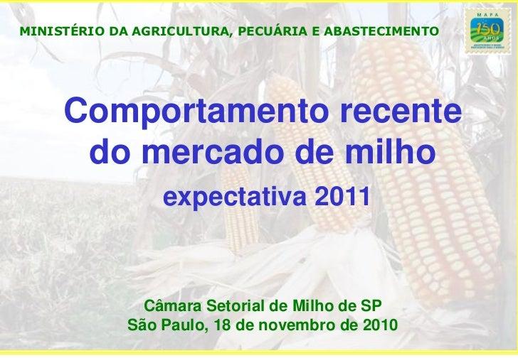 MINISTÉRIO DA AGRICULTURA, PECUÁRIA E ABASTECIMENTO     Comportamento recente      do mercado de milho                 exp...