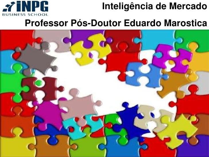 Inteligência de MercadoProfessor Pós-Doutor Eduardo Marostica