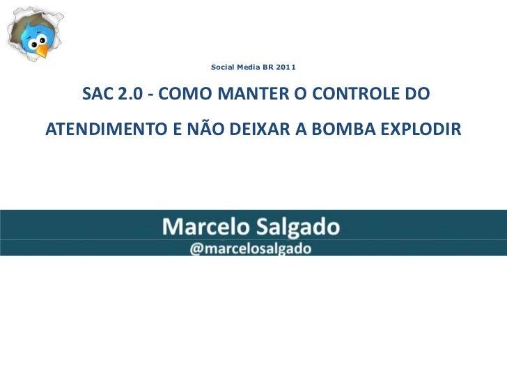Social Media BR 2011 SAC 2.0 - COMO MANTER O CONTROLE DO ATENDIMENTO E NÃO DEIXAR A BOMBA EXPLODIR <br />