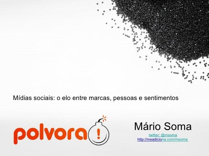 Mídias sociais: o elo entre marcas, pessoas e sentimentos Mário Soma twitter: @msoma http://meadicio na.com/msoma
