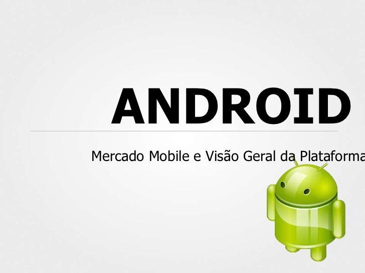 ANDROIDMercado Mobile e Visão Geral da Plataforma