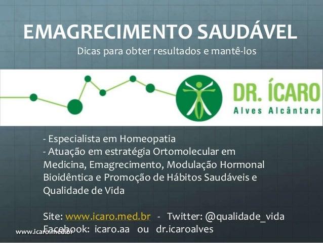 www.icaro.med.br- Especialista em Homeopatia- Atuação em estratégia Ortomolecular emMedicina, Emagrecimento, Modulação Hor...