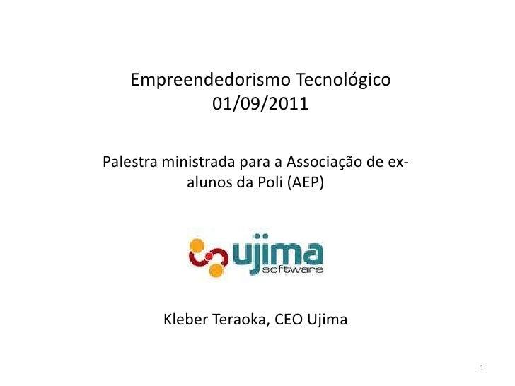 Empreendedorismo Tecnológico 01/09/2011<br />Palestraministradapara a Associação de ex- alunos da Poli (AEP)<br />1<br />K...