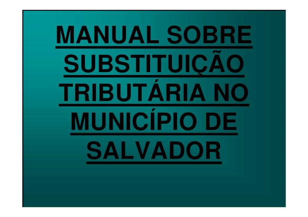 MANUAL SOBRESUBSTITUIÇÃOTRIBUTÁRIA NO      Á      O MUNICÍPIO DE      Í  SALVADOR