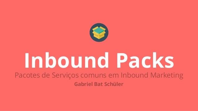Inbound PacksPacotes de Serviços comuns em Inbound Marketing Gabriel Bat Schüler