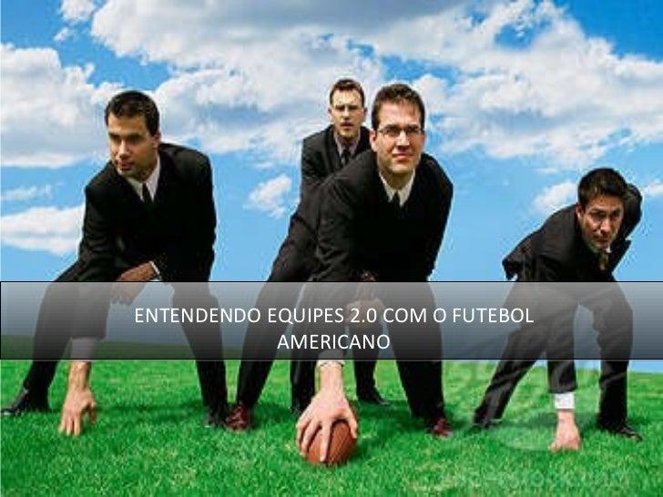 ENTENDENDO EQUIPES 2.0 COM O FUTEBOL AMERICANO