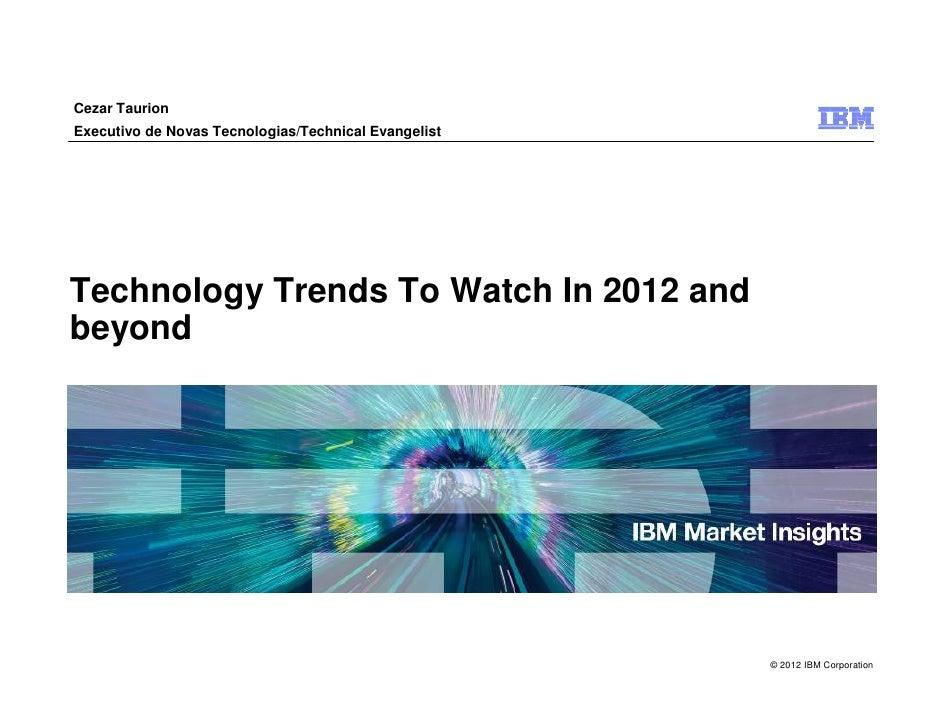 Cezar TaurionExecutivo de Novas Tecnologias/Technical EvangelistTechnology Trends To Watch In 2012 andbeyond              ...