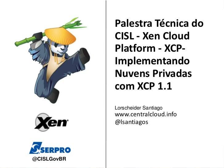 Palestra Técnica do              CISL - Xen Cloud              Platform - XCP-              Implementando              Nuv...