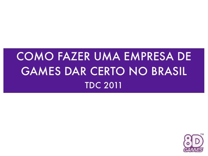 Palestra Guilherme Tsubota (TDC 2011) - Como Fazer uma Empresa de Games dar Certo no Brasil