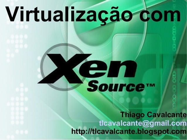 Virtualização com Thiago Cavalcante tlcavalcante@gmail.com http://tlcavalcante.blogspot.com
