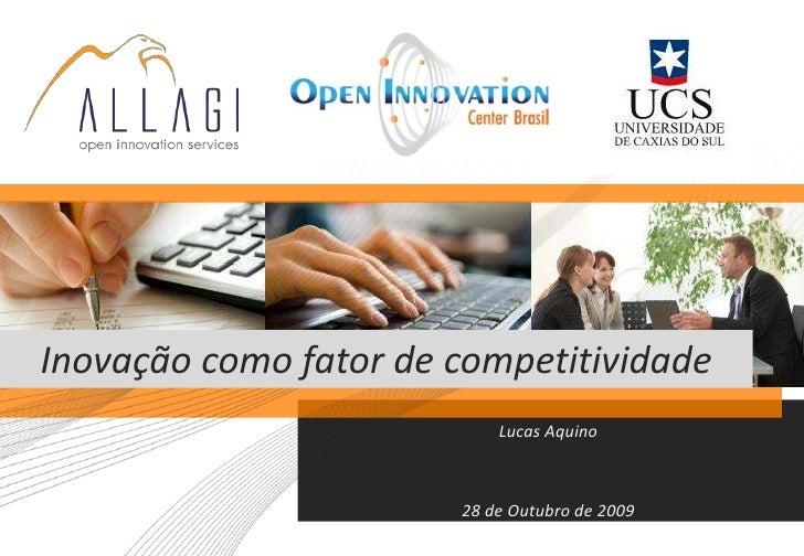Inovação como fator de competitividade                            Lucas Aquino                           28 de Outubro de ...