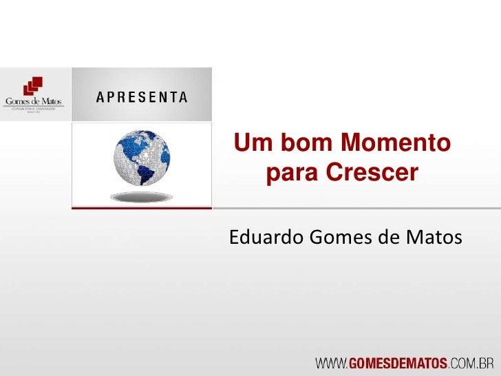 Eduardo Gomes de Matos<br />Um bom Momento para Crescer<br />