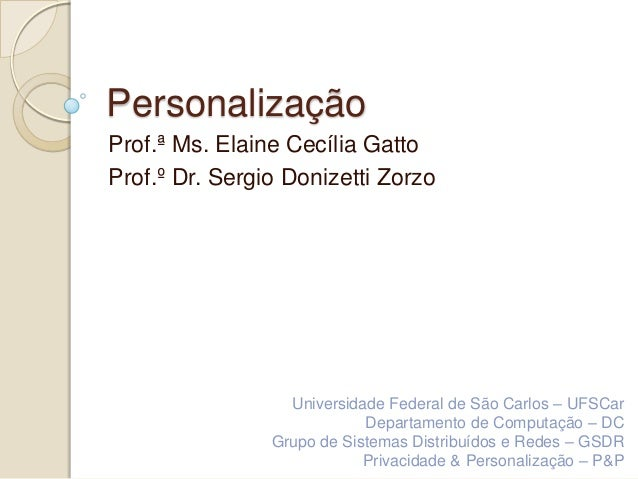 PersonalizaçãoProf.ª Ms. Elaine Cecília GattoProf.º Dr. Sergio Donizetti Zorzo                  Universidade Federal de Sã...