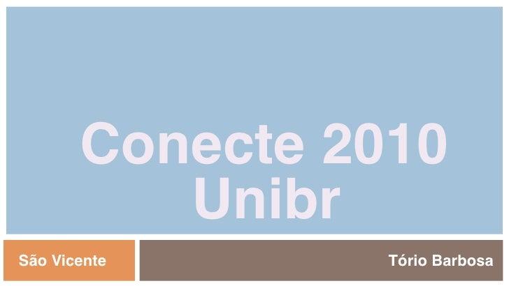 Conecte 2010           Unibr São Vicente      Tório Barbosa