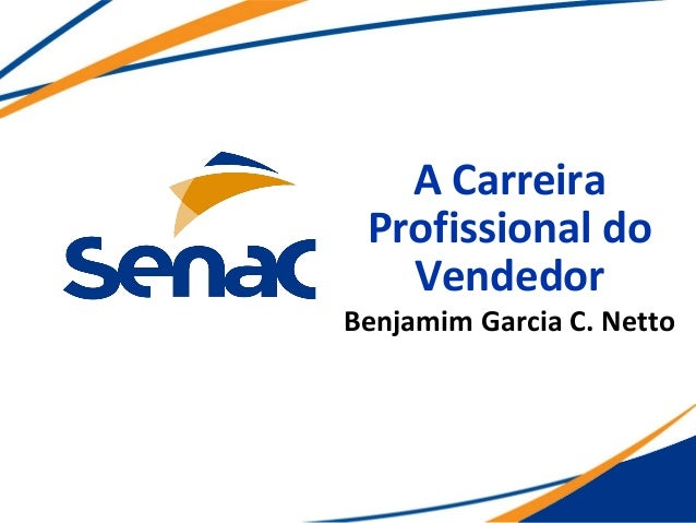A Carreira Profissional do   VendedorBenjamim Garcia C. Netto