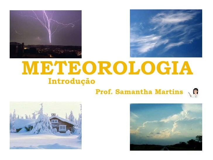 METEOROLOGIA  Introdução     Prof. Samantha Martins