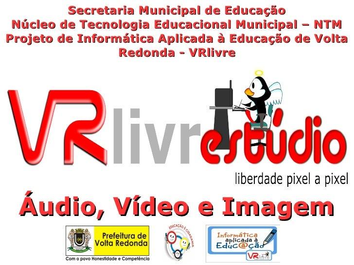 Secretaria Municipal de Educação Núcleo de Tecnologia Educacional Municipal – NTMProjeto de Informática Aplicada à Educaçã...