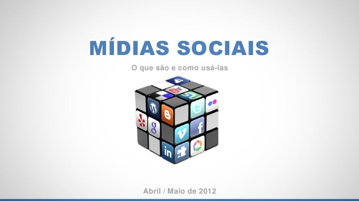 MÍDIAS SOCIAIS   O que são e como usá-las     Abril / Maio de 2012