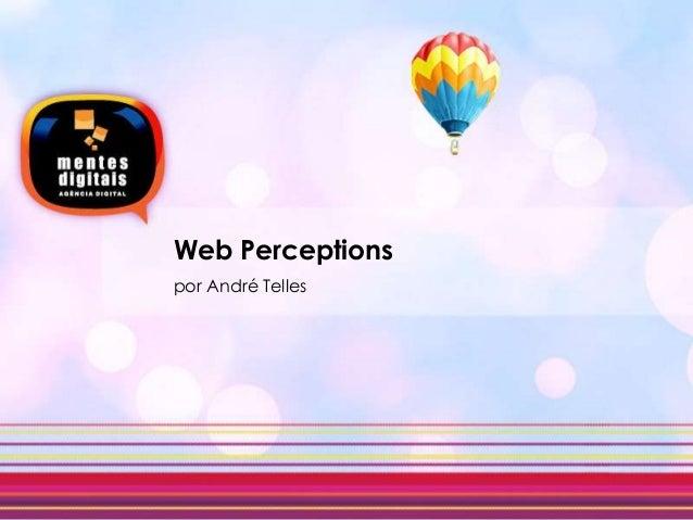 Web Perceptions - Palestra por @andretelles
