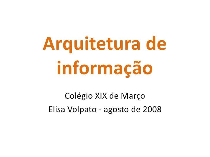 Arquitetura de informação<br />Colégio XIX de Março<br />Elisa Volpato - agosto de 2008<br />