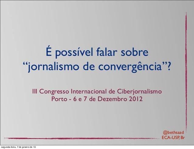 """É possível falar sobre                    """"jornalismo de convergência""""?                             III Congresso Internac..."""