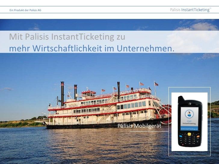 Palisis Mobilgerät Mit Palisis InstantTicketing zu mehr Wirtschaftlichkeit im Unternehmen.